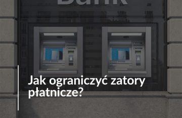 Jak ograniczyć zatory płatnicze?